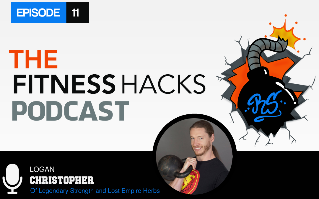 FHP 011: Logan Christopher Owner Of Legendary Strength And Lost Empire Herbs
