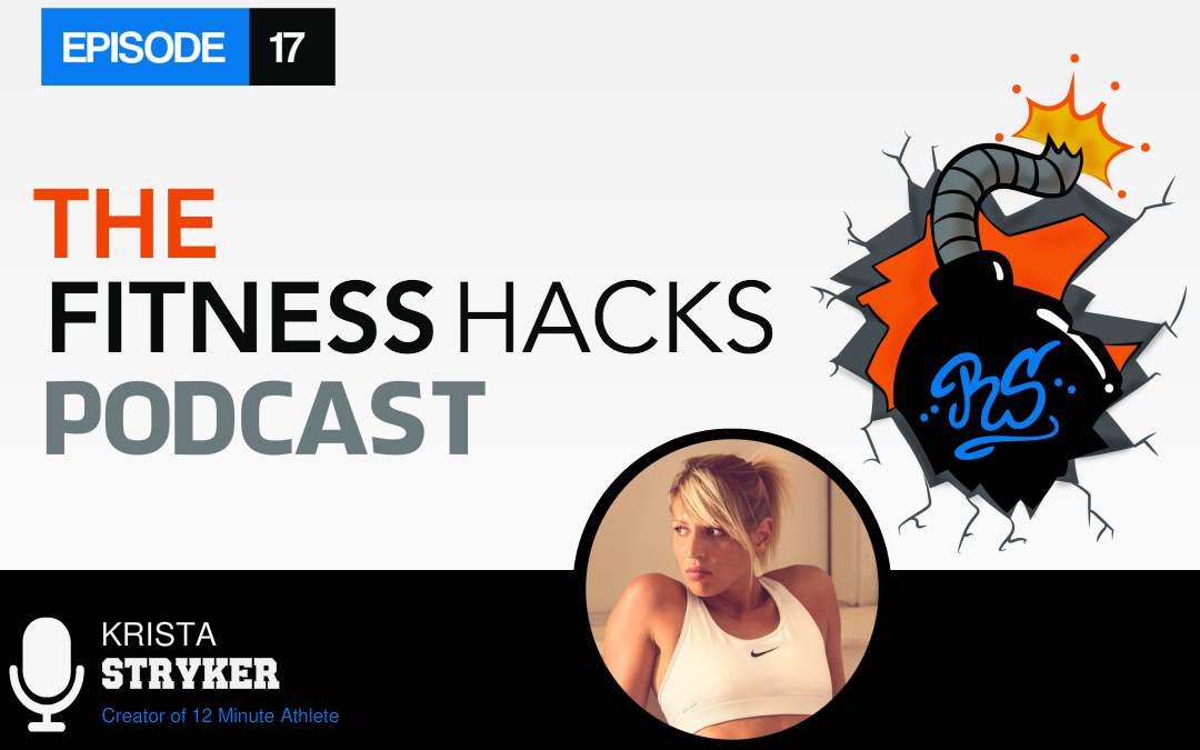 FHP 017: Krista Stryker Creator of 12 Minute Athlete