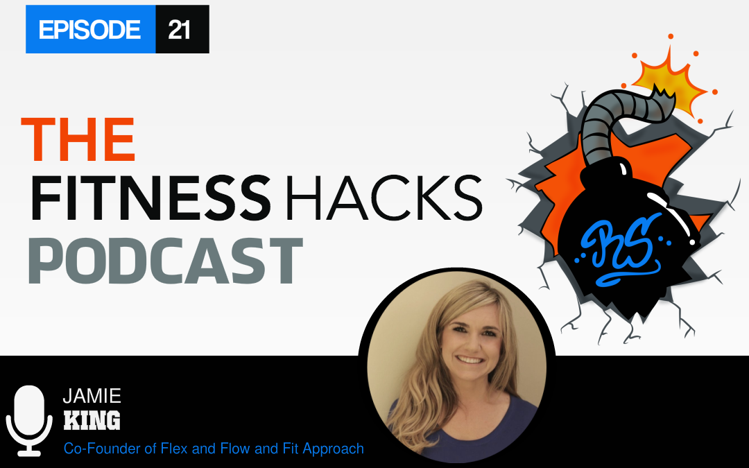 FHP 021: Jamie King of Flex and Flow Yoga and Fit Approach