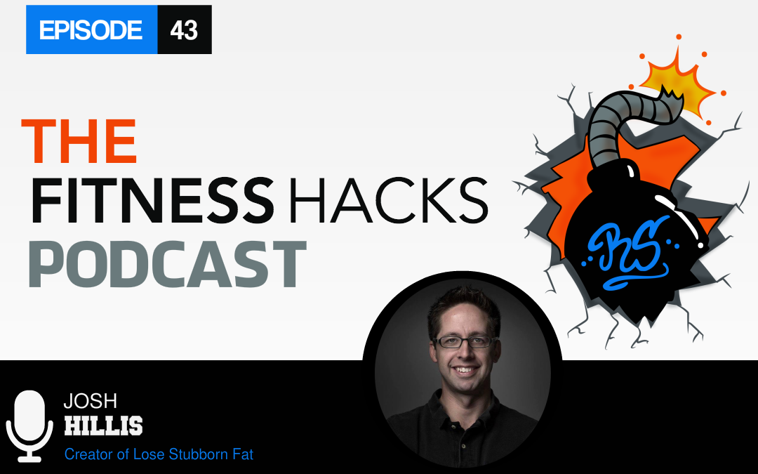 FHP 043: Josh Hillis of Lose Stubborn Fat